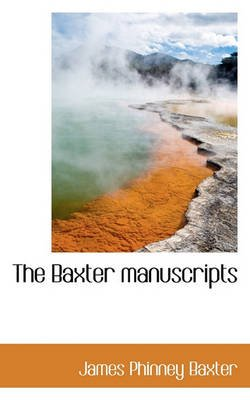 The Baxter Manuscripts (Paperback): James Phinney Baxter