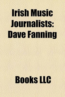 Irish Music Journalists - Dave Fanning, Jim Carroll, Niall Stokes (Paperback): Books Llc