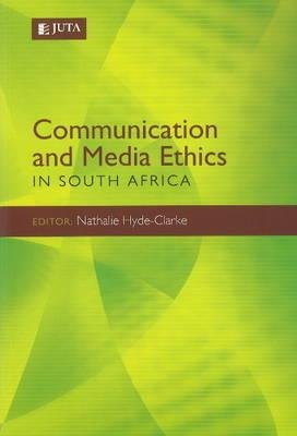 Communication and media ethics in South Africa (Paperback): Natalie Hyde-Clarke