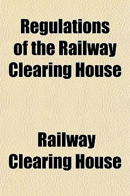 Regulations of the Railway Clearing House (Paperback): Railway Clearing House