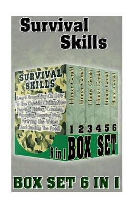 Survival Skills Box Set 6 in 1 - Learn Everything on How to Live Outside Civilization: Hunting, Fishing, Canning, Foraging,...
