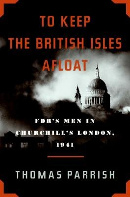 To Keep the British Isles Afloat - FDR's Men in Churchill's London, 1941 (Electronic book text): Thomas Parrish