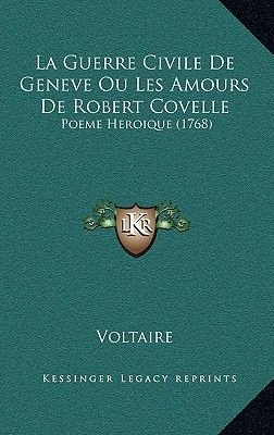 La Guerre Civile de Geneve Ou Les Amours de Robert Covelle - Poeme Heroique (1768) (English, French, Hardcover): Voltaire