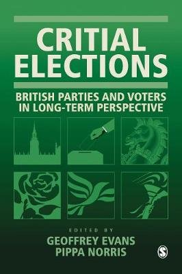 Critical Elections - British Parties and Voters in Long-term Perspective (Hardcover): Geoffrey Evans, Pippa Norris