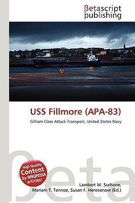 USS Fillmore (APA-83) (Paperback): Lambert M. Surhone, Miriam T. Timpledon, Susan F. Marseken