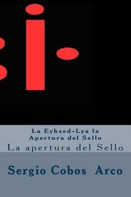 La Eyhzed-Lya La Apertura del Sello - La Apertura del Sello (Spanish, Paperback): Sergio Cobos Arco