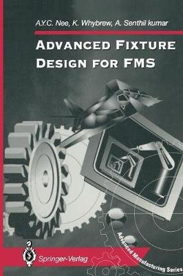 Advanced Fixture Design for FMS (Paperback, Softcover reprint of the original 1st ed. 1995): A. Y. C Nee, K Whybrew, A. Senthil...