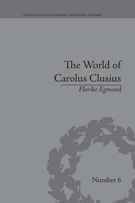 The World of Carolus Clusius - Natural History in the Making, 1550-1610 (Paperback): Florike Egmond