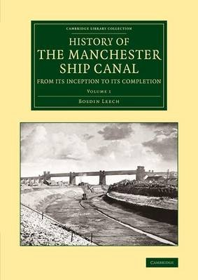 History of the Manchester Ship Canal from its Inception to its Completion, Volume 1 - With Personal Reminiscences (Paperback):...