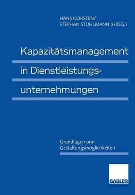 Kapazitatsmanagement in Dienstleistungsunternehmungen - Grundlagen Und Gestaltungsmoglichkeiten (German, Paperback, 1997 ed.):...