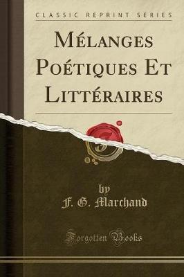 Melanges Poetiques Et Litteraires (Classic Reprint) (French, Paperback): F G Marchand