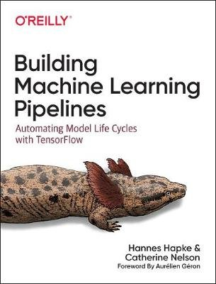 Building Machine Learning Pipelines - Automating Model Life Cycles with Tensorflow (Paperback): Hannes Hapke, Catherine Nelson
