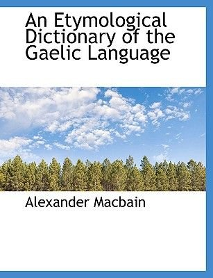 An Etymological Dictionary of the Gaelic Language (Large print, Paperback, Large type / large print edition): Alexander MacBain