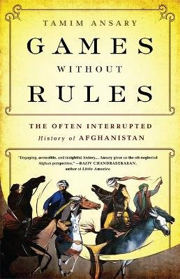 Games without rules - The Often-Interrupted History of Afghanistan (Paperback): Tamim Ansary