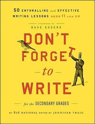 Don't Forget to Write for the Secondary Grades: 50 Enthralling and Effective Writing Lessons (Ages 11 and Up) (Electronic...