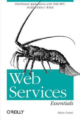 Web Services Essentials - Distributed Applications with XML-RPC, Soap, UDDI & Wsdl (Electronic book text): Ethan Cerami