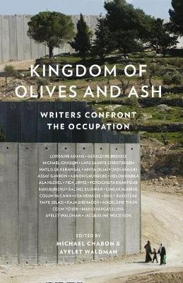 Kingdom of Olives and Ash - Writers Confront the Occupation (Paperback): Michael Chabon