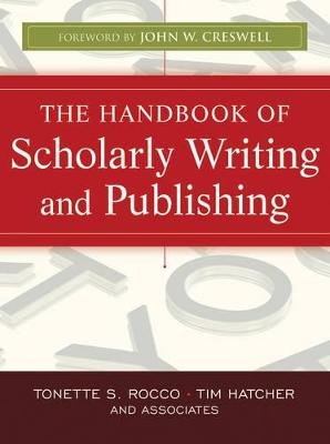 The Handbook of Scholarly Writing and Publishing (Electronic book text, 1st edition): Tonette S. Rocco, Timothy Gary Hatcher
