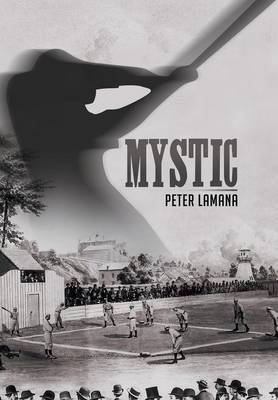 Mystic - A Small Town from Base Ball's Yesterday (Hardcover): Ed D Peter a Lamana