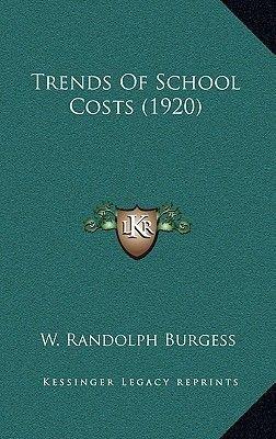 Trends of School Costs (1920) (Hardcover): W. Randolph Burgess