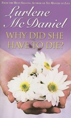 Why Did She Have to Die? (Paperback): Lurlene McDaniel