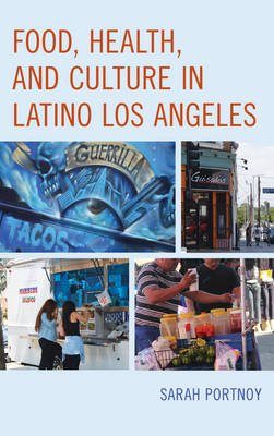 Food, Health, and Culture in Latino Los Angeles (Hardcover): Sarah Portnoy