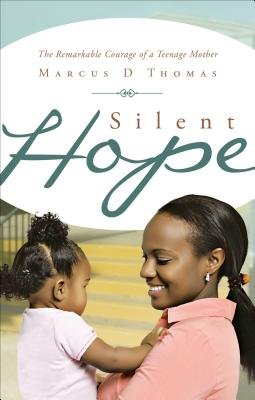 Silent Hope - The Remarkable Courage of a Teenage Mother (Paperback): Marcus D. Thomas
