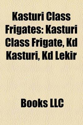 Kasturi Class Frigates - Kasturi Class Frigate, Kd Kasturi, Kd Lekir (Paperback): Books Llc