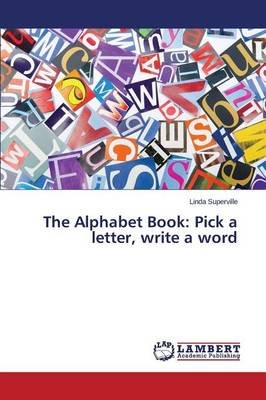 The Alphabet Book - Pick a Letter, Write a Word (Paperback): Superville Linda