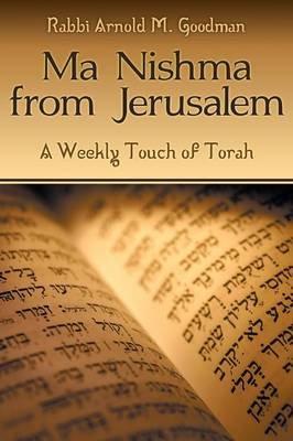 Ma Nishma from Jerusalem - A Weekly Touch of Torah (Paperback): Rabbi Arnold M Goodman