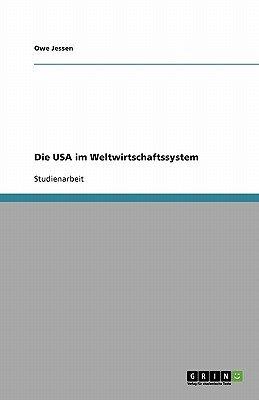 Die USA Im Weltwirtschaftssystem (German, Paperback): Owe Jessen