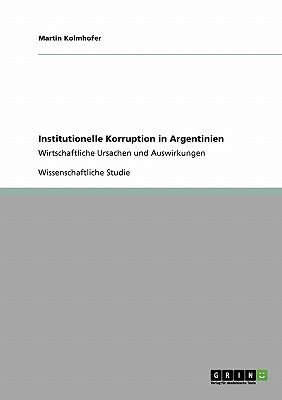 Institutionelle Korruption in Argentinien (German, Paperback): Martin Kolmhofer