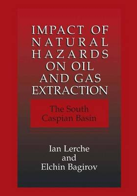 Impact of Natural Hazards on Oil and Gas Extraction - The South Caspian Basin (Paperback, Softcover reprint of the original 1st...
