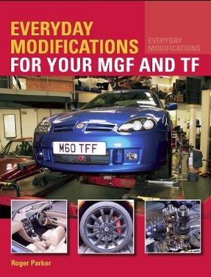 Everyday Modifications for your MGF and TF (Paperback): Roger Parker
