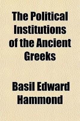 The Political Institutions of the Ancient Greeks (Paperback): Basil Edward Hammond