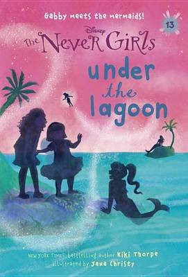 Never Girls #13: Under the Lagoon (Disney: The Never Girls) (Paperback): Kiki Thorpe