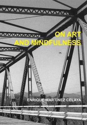 On Art and Mindfulness (Hardcover): Enrique Martinez Celaya