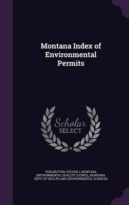 Montana Index of Environmental Permits (Hardcover): Steven J. Perlmutter