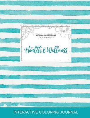 Adult Coloring Journal - Health & Wellness (Mandala Illustrations, Turquoise Stripes) (Paperback): Courtney Wegner