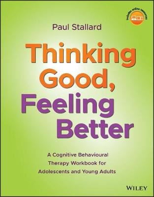 Thinking Good, Feeling Better - A Cognitive Behavioural Therapy Workbook for Adolescents and Young Adults (Paperback): Paul...