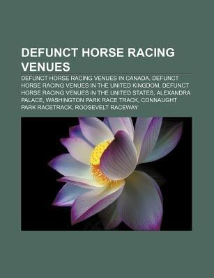 Defunct Horse Racing Venues - Defunct Horse Racing Venues in Canada, Defunct Horse Racing Venues in the United Kingdom...
