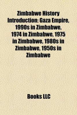 Zimbabwe History Introduction - Gaza Empire, 1990s in Zimbabwe, 1974 in Zimbabwe, 1975 in Zimbabwe, 1980s in Zimbabwe, 1950s in...