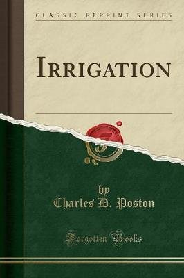 Irrigation (Classic Reprint) (Paperback): Charles D. Poston