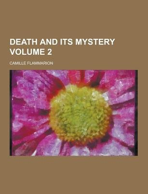 Death and Its Mystery Volume 2 (Paperback): Camille Flammarion