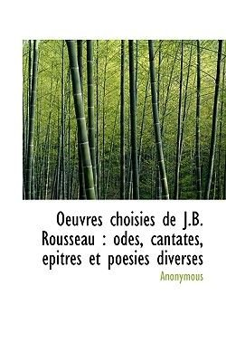 Oeuvres Choisies de J.B. Rousseau - Odes, Cantates, Pitres Et Po Sies Diverses (English, French, Paperback): Anonymous