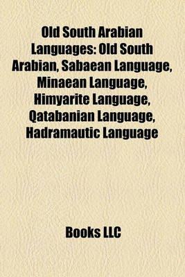 Old South Arabian Languages - Old South Arabian, Sabaean Language, Minaean Language, Himyarite Language, Qatabanian Language,...