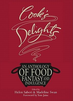 Cook's Delights - An Anthology of Food, Fantasy and Indulgence (Hardcover): Helen Saberi, Madeline Swan
