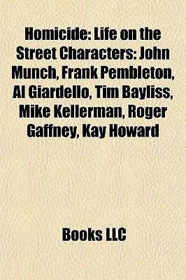 Homicide - Life on the Street Characters: John Munch, Frank Pembleton, Al Giardello, Tim Bayliss, Mike Kellerman, Roger...