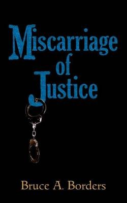 Miscarriage of Justice (Paperback): Bruce A Borders