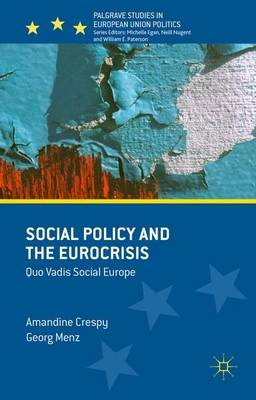Social Policy and the Eurocrisis - Quo Vadis Social Europe (Hardcover, 1st ed. 2015): Georg Menz, Amandine Crespy